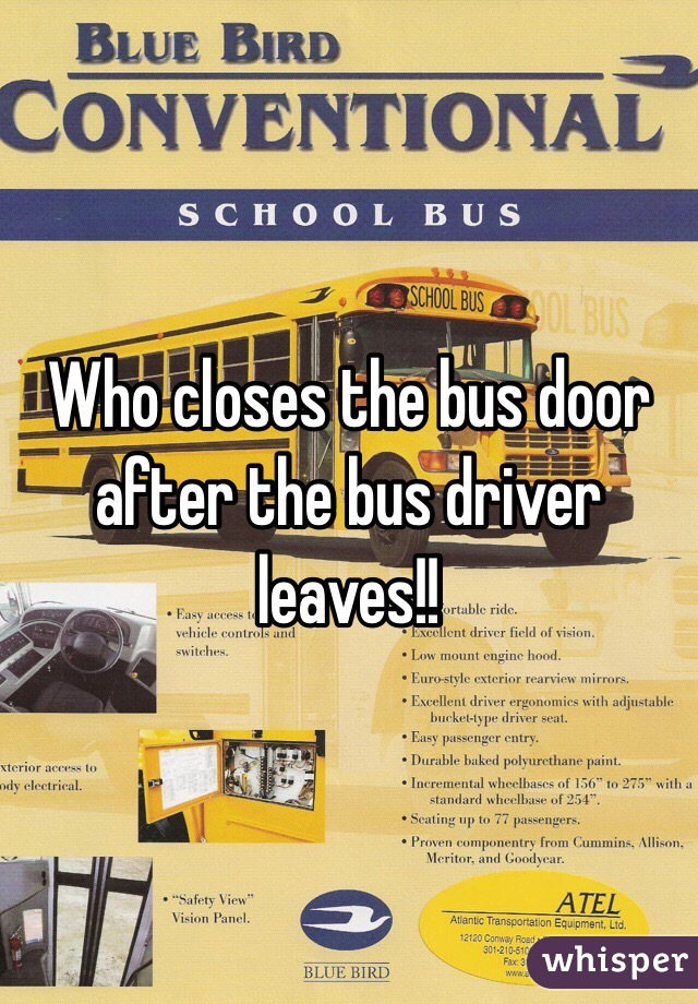 Who closes the bus door after the bus driver leaves!!
