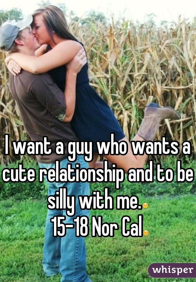 I want a guy who wants a cute relationship and to be silly with me.😌  15-18 Nor Cal☺