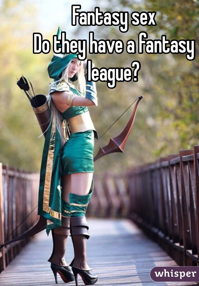 Fantasy sex Do they have a fantasy league?