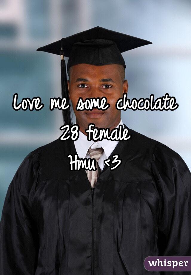Love me some chocolate  28 female Hmu <3