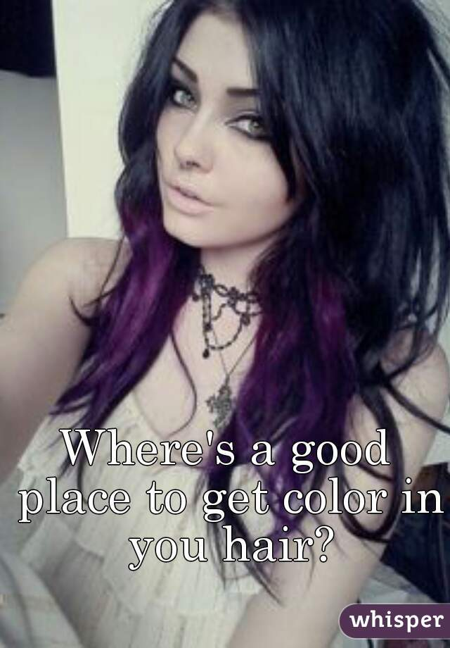 Where's a good place to get color in you hair?