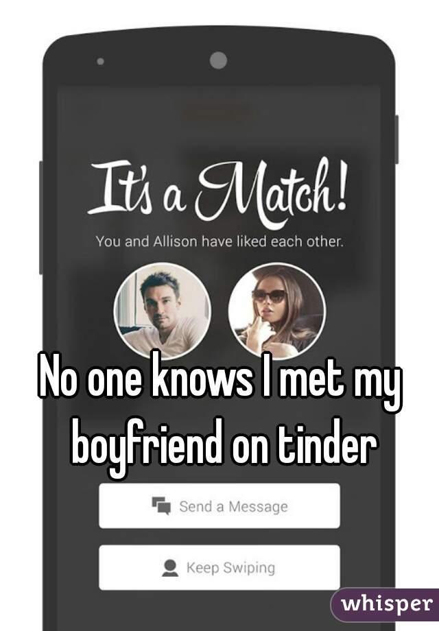 No one knows I met my boyfriend on tinder