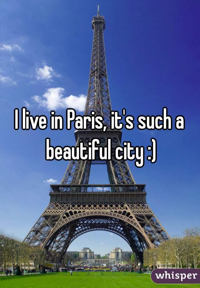 I live in Paris, it's such a beautiful city :)