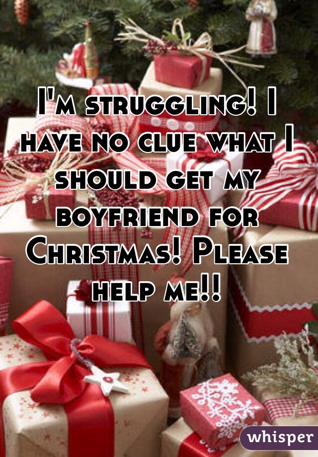 i have no clue what i should get my boyfriend for christmas