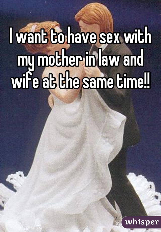I want to have sex with my mother-in-law
