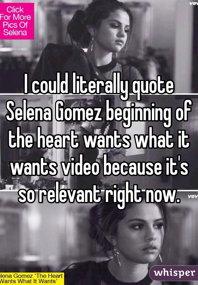 I Could Literally Quote Selena Gomez Beginning Of The Heart Wants