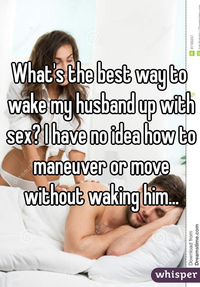 How to wake up husband sex