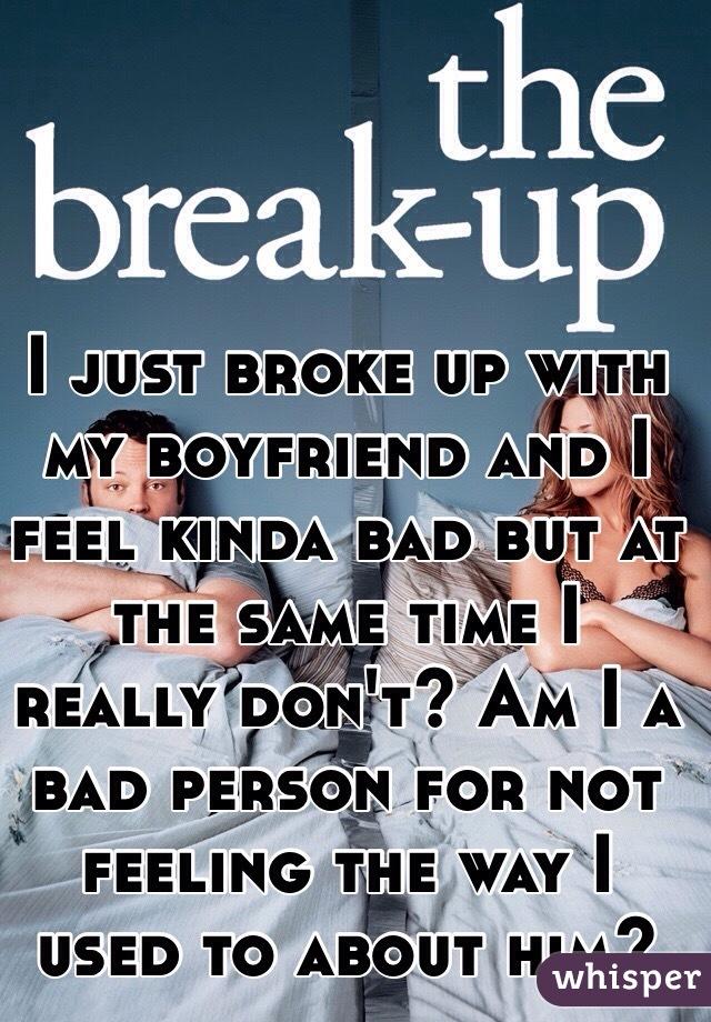 I just broke up with my boyfriend