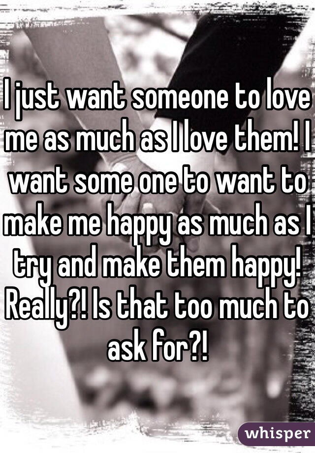 Someone Me Really Love Want To I