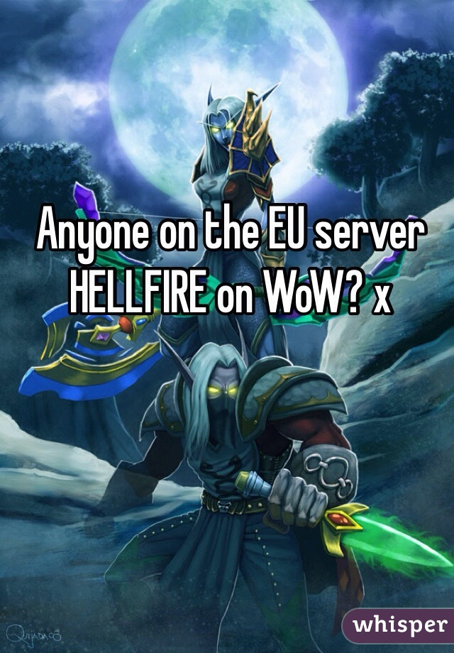 Anyone on the EU server HELLFIRE on WoW? x
