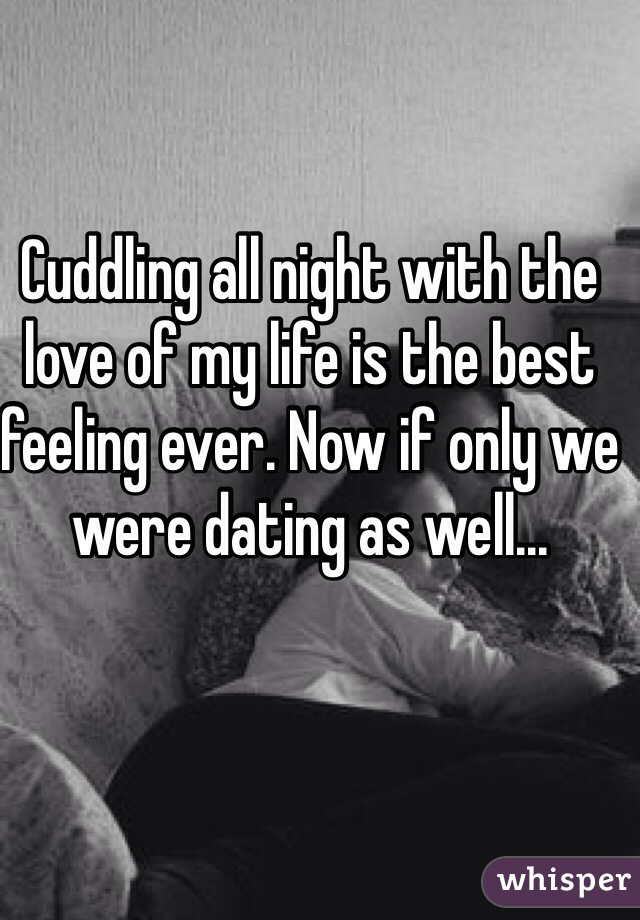 We cuddled all night