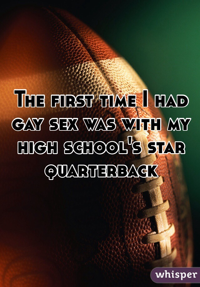 The first time I had gay sex was with my high school's star quarterback