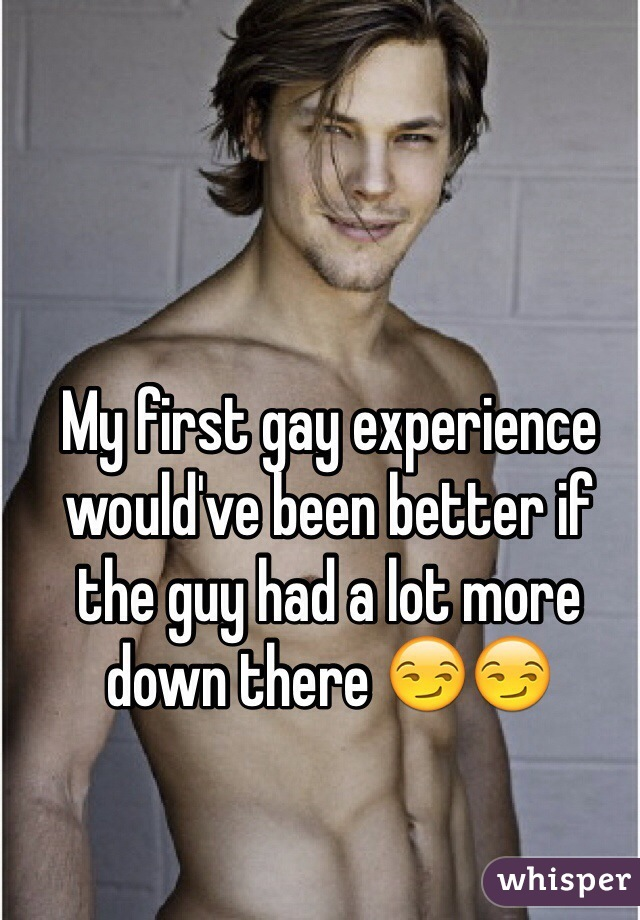My first gay experience would've been better if the guy had a lot more down there 😏😏