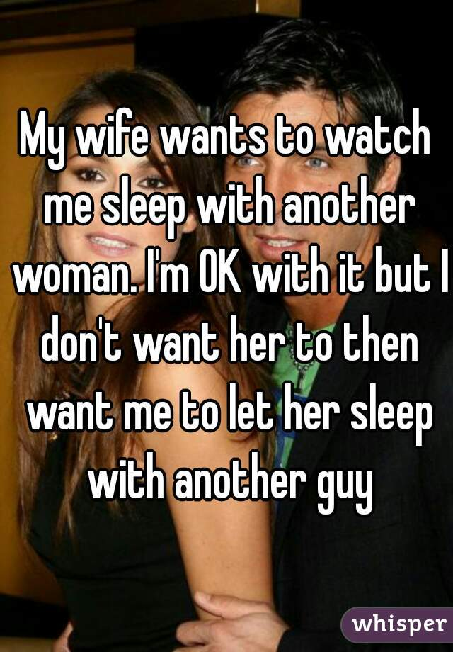 My wife wants to sleep with a woman