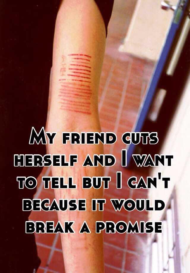 Friend Do Herself Do I My Cuts What