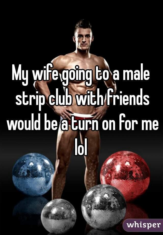 male strip club wife
