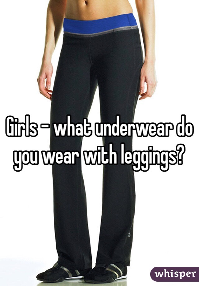 Girls - what underwear do you wear with leggings  ae0556c28