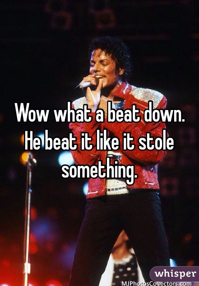 Wow what a beat down. He beat it like it stole something.