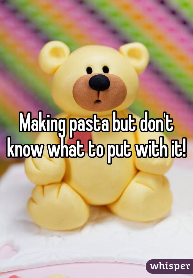 Making pasta but don't know what to put with it!