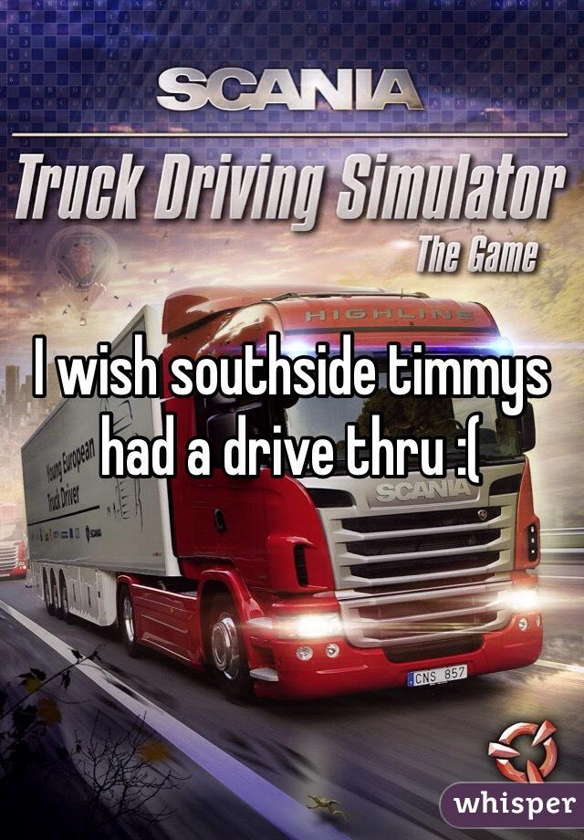 I wish southside timmys had a drive thru :(