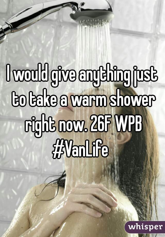 I would give anything just to take a warm shower right now. 26F WPB #VanLife