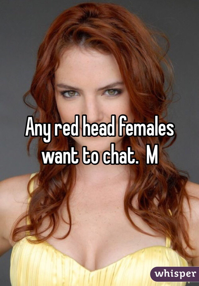 Any red head females want to chat.  M