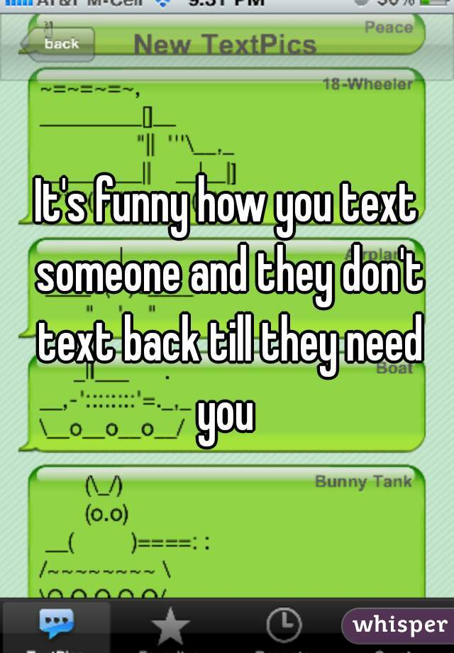 Its Funny How You Text Someone And They Dont Text Back Till They