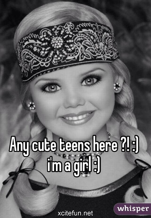 Any cute teens here ?! :) i'm a girl :)