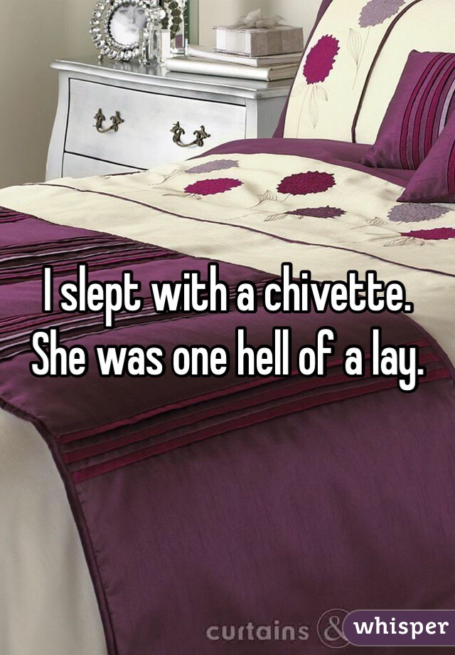 I slept with a chivette. She was one hell of a lay.