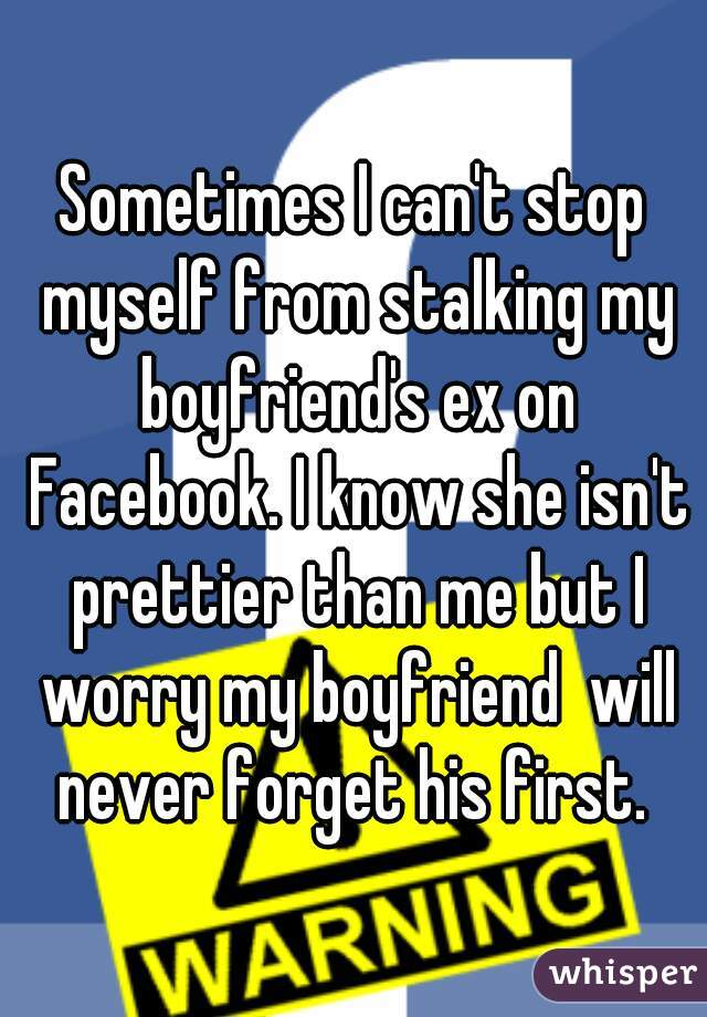 Sometimes I can't stop myself from stalking my boyfriend's