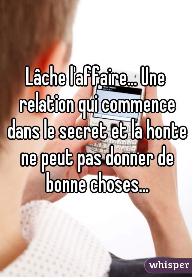 Lache L Affaire Une Relation Qui Commence Dans Le Secret Et La Honte Ne Peut Pas
