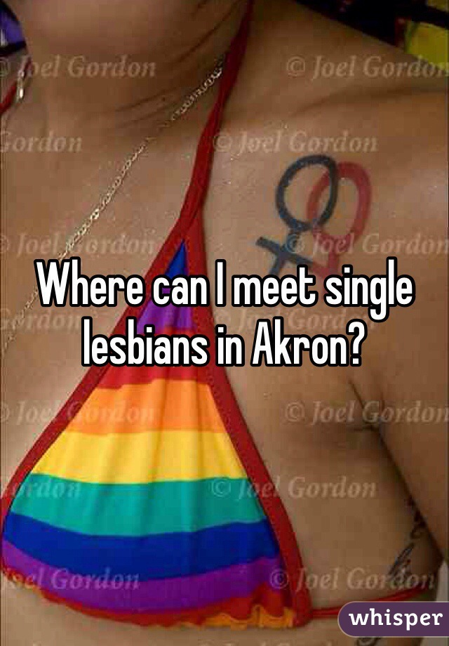 Where can I meet single lesbians in Akron?