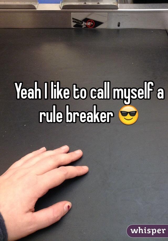 Yeah I like to call myself a rule breaker 😎