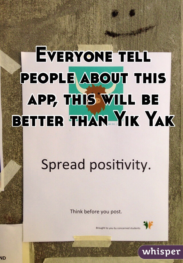 Everyone tell people about this app, this will be better than Yik Yak