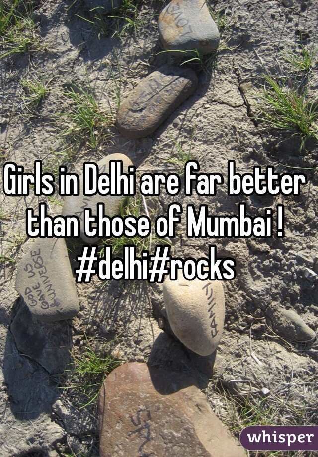 Girls in Delhi are far better than those of Mumbai ! #delhi#rocks