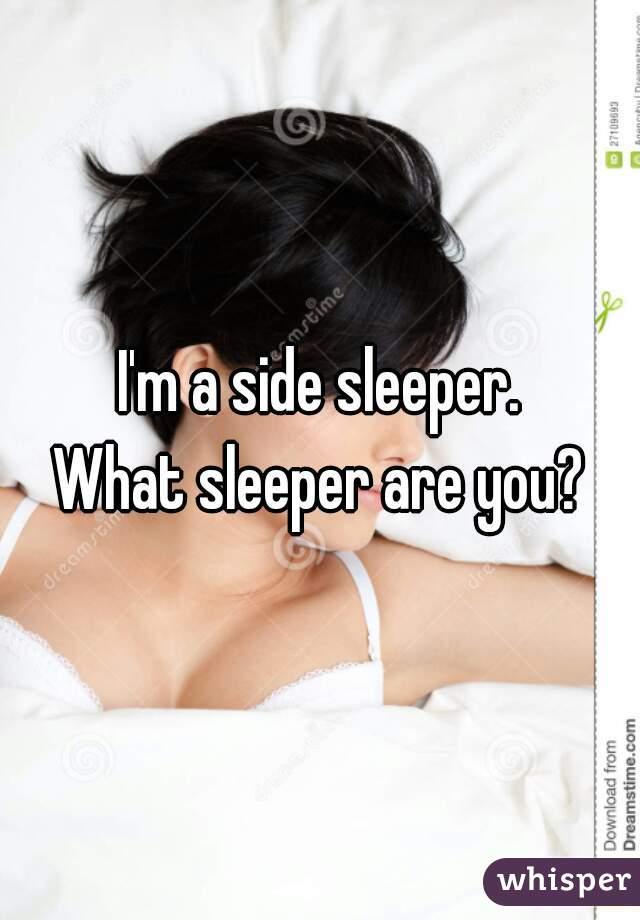 I'm a side sleeper. What sleeper are you?