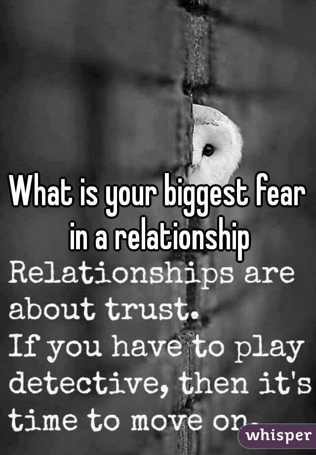 What is your biggest fear in a relationship