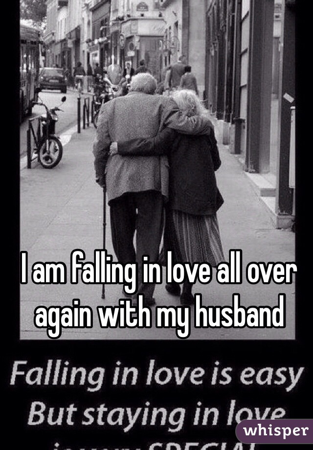 I am falling in love with my husband again