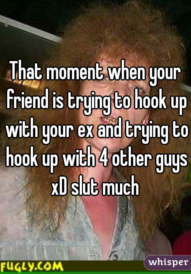 friends who hook up with your ex