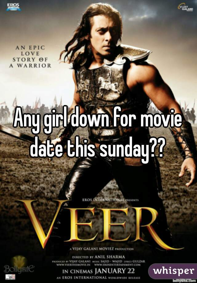 Any girl down for movie date this sunday??