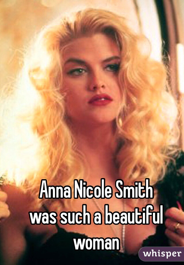 Anna Nicole Smith was such a beautiful woman