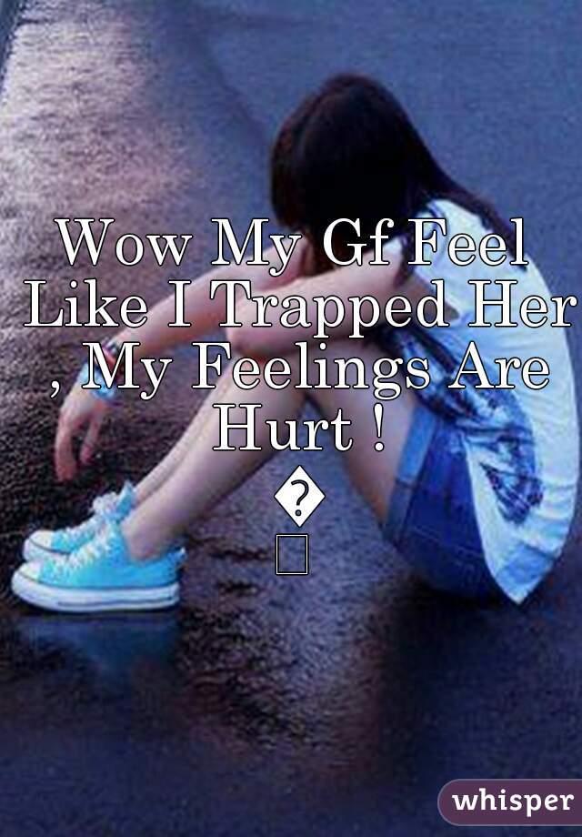 I hurt my girlfriends feelings
