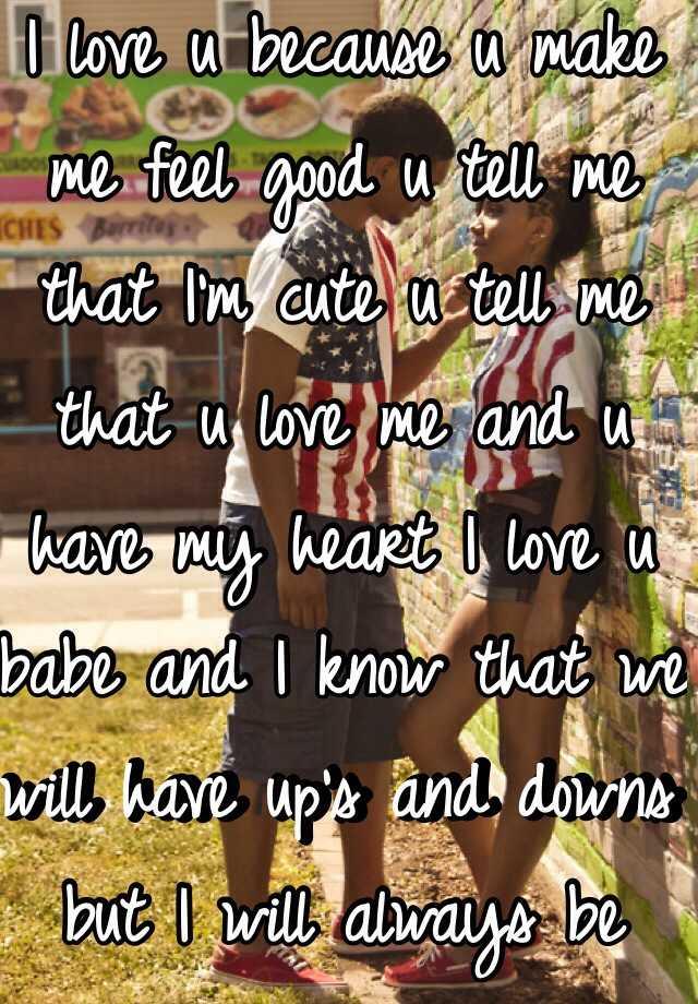 i love u because u make me feel good u tell me that i m cute u tell