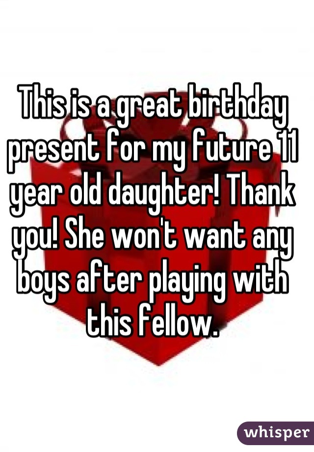 This Is A Great Birthday Present For My Future 11 Year Old Daughter Thank You
