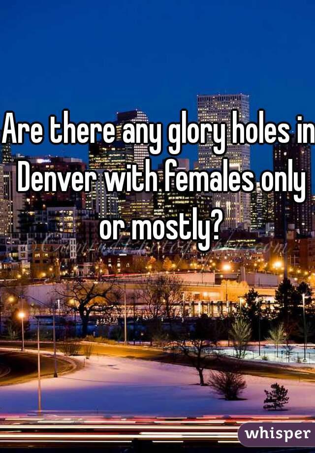 Denver glory holes