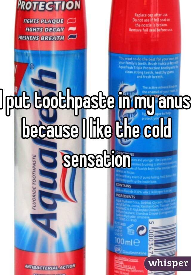 Toothpaste on anus