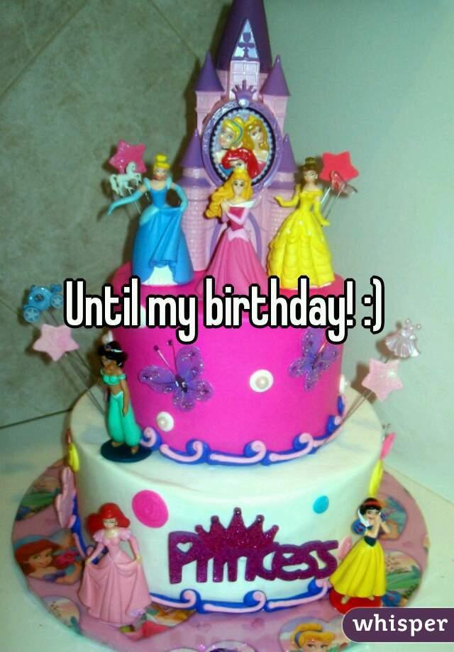 Until my birthday! :)