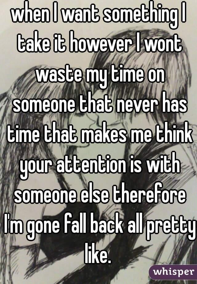 when I want something I take it