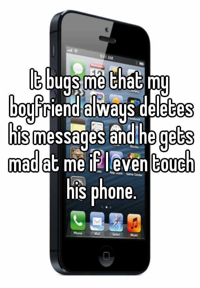 my boyfriend deletes everything on his phone