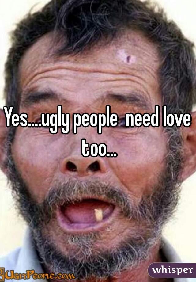 love ugly people